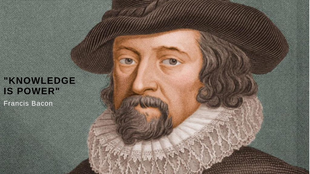 """Knowledge is power,"" Francis Bacon"
